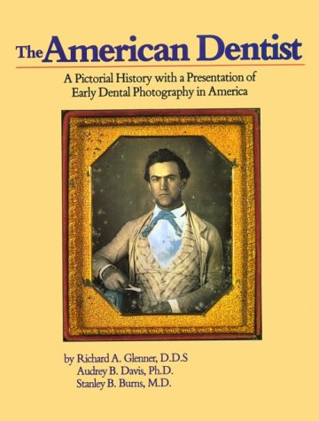 9780929521053: The American Dentist: A Pictorial History with a Presentation of Early Dental Photography in America