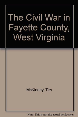 The Civil War in Fayette County, West Virginia: McKinney, Tim