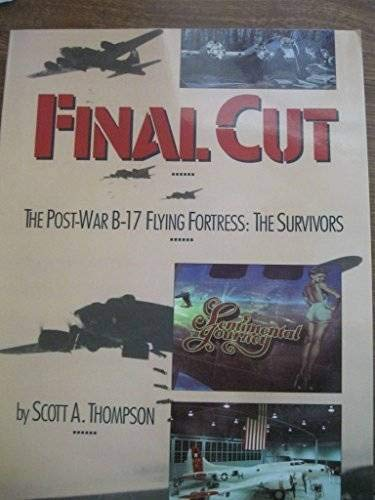 9780929521329: Final Cut: The Post War B-17 Flying Fortress, The Survivors