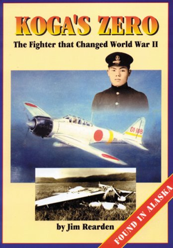 Koga's Zero: The Fighter That Changed World War II : Found in Alaska (0929521560) by Jim Rearden