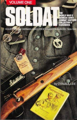Soldat, Vol. 1: The World War II German Army Combat Uniform Collector's Handbook; Equipping the German Army Foot Soldier in Europe, 1939-1942 (9780929521596) by Cyrus A. Lee