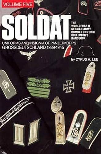 Soldat, Vol. 5: The World War II German Army Combat Uniform Collector's Handbook; Uniforms and Insignia of Panzerkorps Grossdeutschland, 1939–1945 (9780929521763) by Cyrus A. Lee
