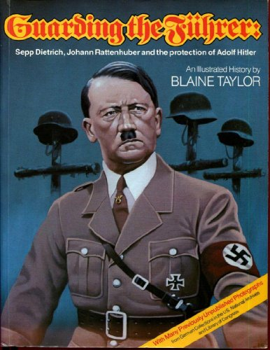 9780929521770: Guarding the Fuhrer: Sepp Dietrich, Hans Rattenhuber and the Protection of Adolf Hitler