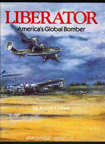 Liberator Americas Global Bomber: Lloyd, Alan
