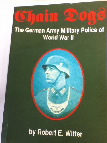 9780929521862: Chain Dogs: The German Army Military Police of World War II