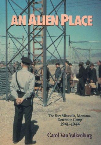 9780929521992: An Alien Place: The Fort Missoula, Montana, Detention Camp 1941-44