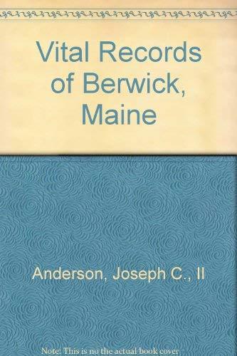 9780929539799: BERWICK, Vital Records of Berwick, South Berwick and North Berwick, Maine