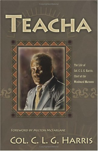 9780929540443: Teacha: Autobiography, Colonel C.L.G. Harris of the Maroons