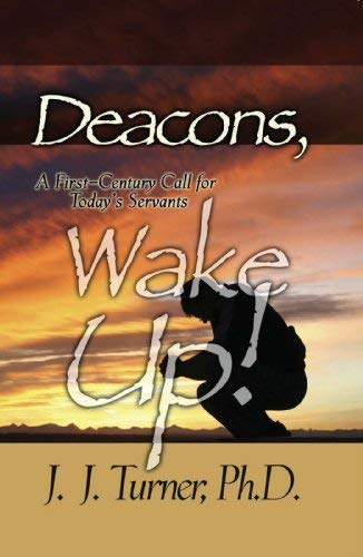 Deacons, Wake Up!: A First-Century Call for Today's Servants (0929540611) by J.J. Turner