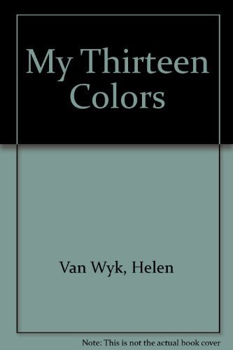 My Thirteen Colors & How I Use Them (0929552075) by Helen Van Wyk