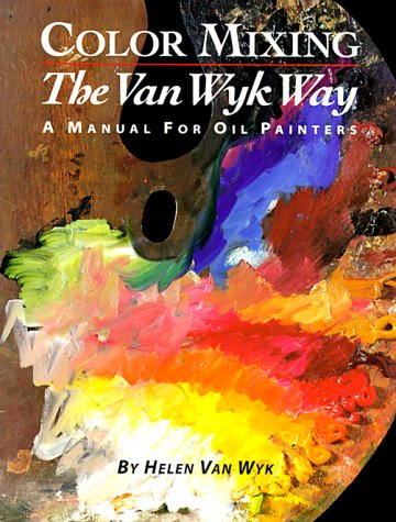 9780929552095: Color Mixing the Van Wyk Way: A Manual for Oil Painters