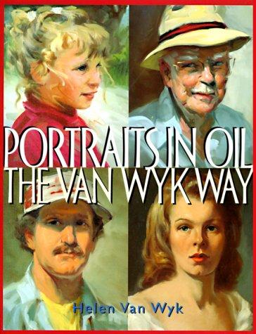 Portraits in Oil the Van Wyk Way: Van Wyk, Helen;Wyk, Helen Van