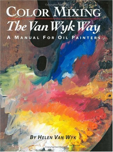 9780929552187: Color Mixing the Van Wyk Way: A Manual for Oil Painters