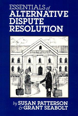 Essentials of Alternative Dispute Resolution: Grant Seabolt, Susan