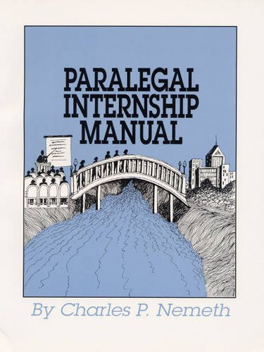 Paralegal Internship Manual: A Student Guide to Career Success (2nd Edition): Nemeth, Charles P.