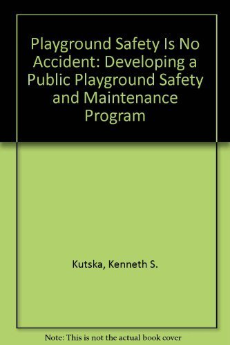 9780929581323: Playground Safety Is No Accident: Developing a Public Playground Safety and Maintenance Program