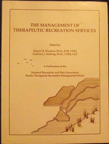 Management of Therapeutic Recreation Services: Robert M. Winslow and Kathleen J. Halberg