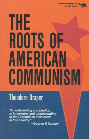 The Roots of American Communism: Theodore Draper