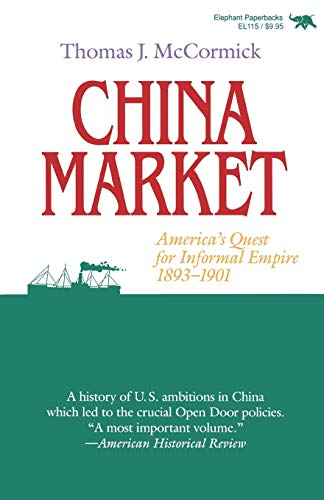 China Market: America's Quest for Informal Empire, 1893-1901 (0929587243) by Thomas J. McCormick
