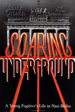 Soaring Underground: A Young Fugitive's Life in: Larry Orbach, Vivien
