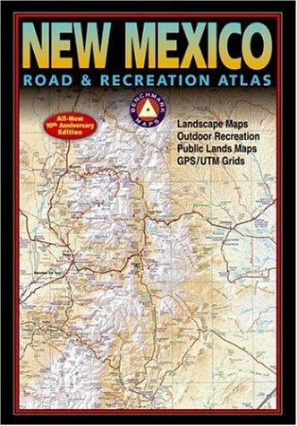 Benchmark New Mexico Road & Recreation Atlas, 10th Anniversary Edition (Benchmark Map: New ...