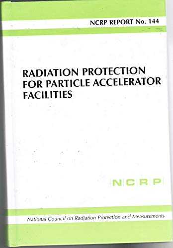 9780929600772: Radiation Protection for Particle Accelerator Facilities: Recommendations of the National Council on Radiation Protection and Measurements (Ncrp Report)