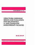 9780929600871: Structural Shielding Design And Evaluation for Megavoltage X-and Gamma-ray Radiotherapy Facilities: Recommendations of the National Council on ... And Measurements (Ncrp Report Series)
