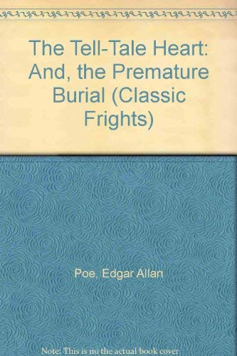 The Tell-Tale Heart: And, the Premature Burial (Classic Frights)