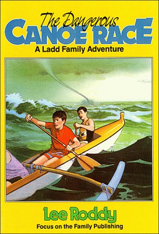 The Dangerous Canoe Race (Ladd Family Adventures): Roddy, Lee