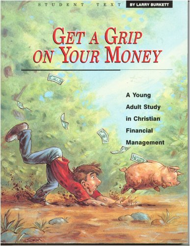 Get a Grip on Your Money: A Young Adult Study in Financial Management: Burkett, Larry