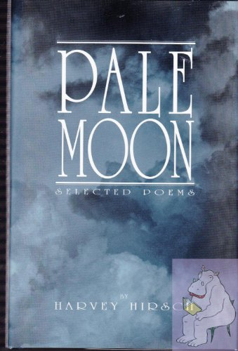 Pale moon: Selected poems and prose vignettes: Hirsch, Harvey
