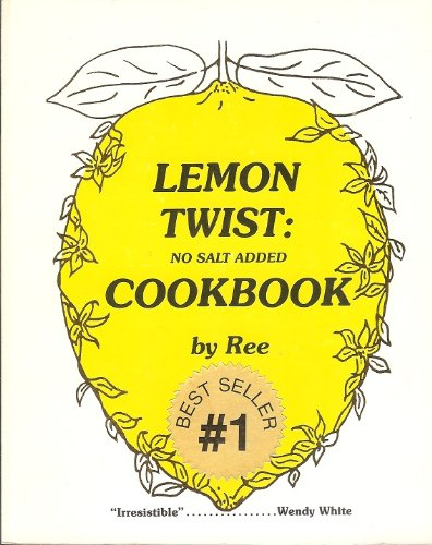 Lemon Twist: No Salt Added Cookbook: Ree