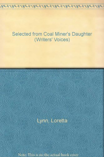 Selected from Coal Miner's Daughter (Writers' Voices) (0929631110) by Loretta Lynn; George Vecsey