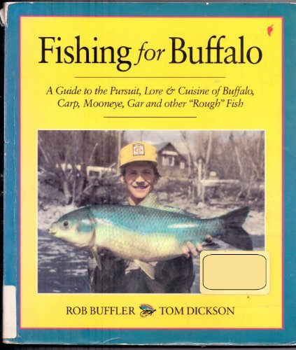 Fishing for Buffalo : A Guide to the Pursuit, Lore and Cuisine of Buffalo, Carp, Mooneye, Gar and ...