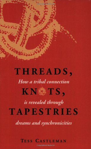 9780929636177: Threads, Knots, Tapestries: How a Tribal Connection Is Revealed through Dreams and Synchronicities