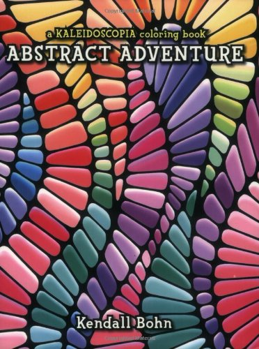 Abstract Adventure: A Kaleidoscopia Coloring Book: Bohn, Kendall