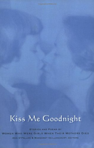 9780929636337: Kiss Me Goodnight: Stories And Poems By Women Who Were Girls When Their Mothers Died