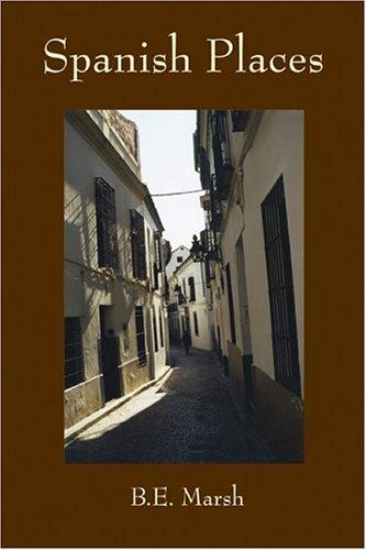 Spanish Places: A Memoir: Marsh, B E