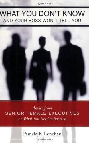 9780929636597: What You Don't Know and Your Boss Won't Tell You: Advice from Senior Female Executives on What You Need to Succeed