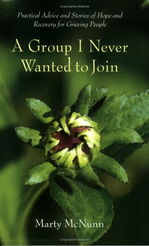 A Group I Never Wanted to Join: Practical Advice and Stories of Hope And Recovery for Grieving Pe...