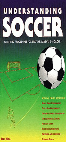 Understanding Soccer: Rules & Procedures for Players, Parents & Coaches: Kira, Gene