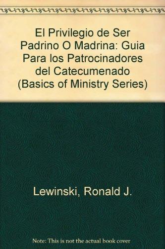 9780929650258: El Privilegio De Ser Padrino O Madrina: Guia Para Los Patrocinadores Del Catecumenado (Basics of Ministry Series)