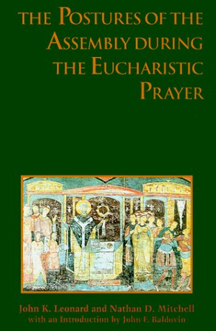 The Postures of the Assembly During the Eucharistic Prayer (0929650646) by John Brooks-Leonard; Nathan D. Mitchell; John K. Leonard