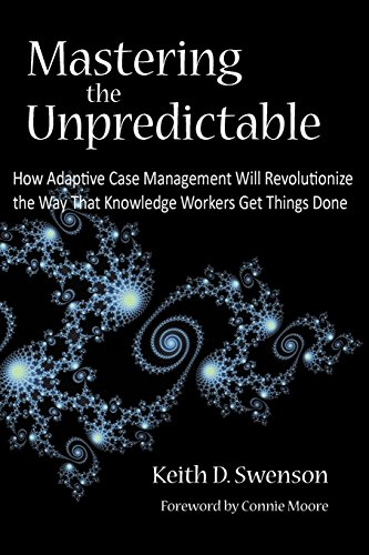 Mastering the Unpredictable: How Adaptive Case Management: Swenson, Keith D.