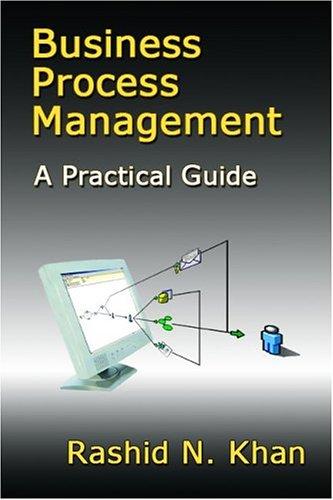 Business Process Management: A Practical Guide: Rashid N. Khan