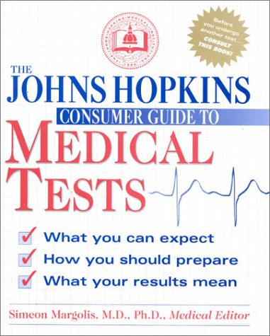 THE JOHNS HOPKINS CONSUMER GUIDE TO MEDICAL TESTS (Johns Hopkins Life After 50 Book)