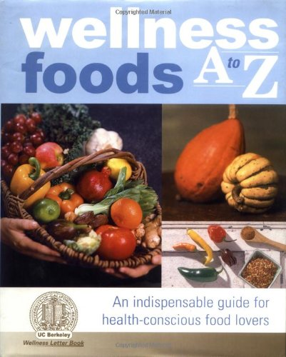 9780929661704: Wellness Foods A to Z: An Indispensable Guide for Health-Conscious Food Lovers