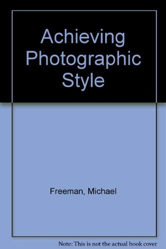 Achieving Photographic Style (0929667158) by Freeman, Michael