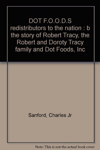 9780929690360: Dot Foods Redistributors to the Nation: The Story of Robert Tracy, the Robert and Doroty Tracy Family and Dot Foods, Inc.