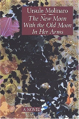 The New Moon With the Old Moon in Her Arms: A True Story Assembled from Scholarly Hearsay: Molinaro...